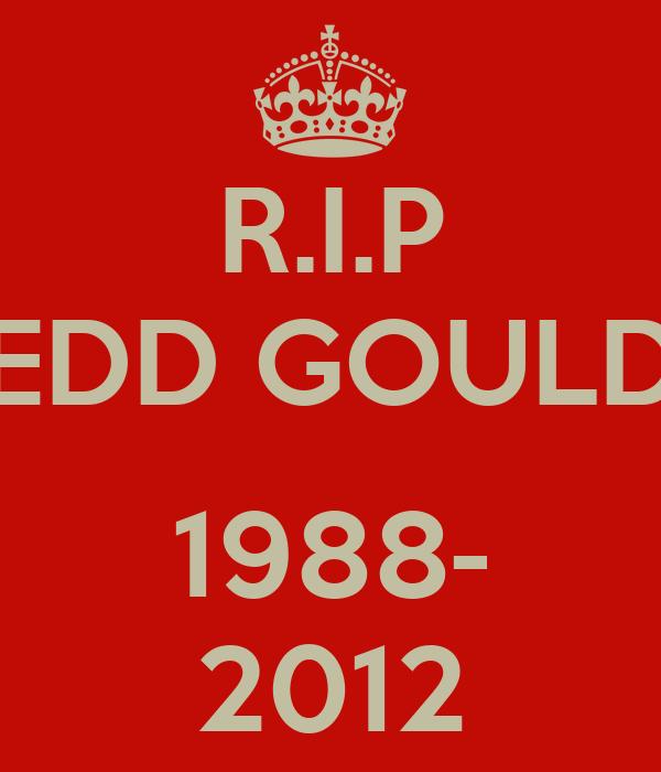 R.I.P EDD GOULD  1988- 2012