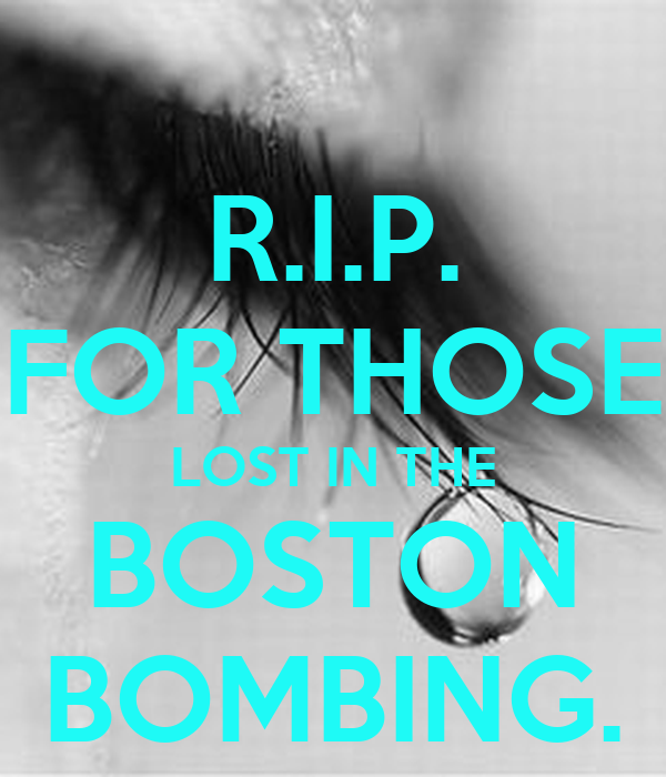 R.I.P. FOR THOSE LOST IN THE BOSTON BOMBING.