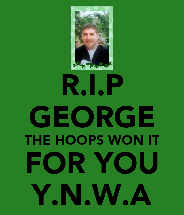 R.I.P GEORGE THE HOOPS WON IT FOR YOU Y.N.W.A
