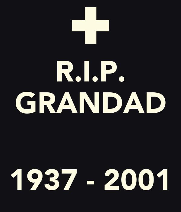 R.I.P. GRANDAD   1937 - 2001