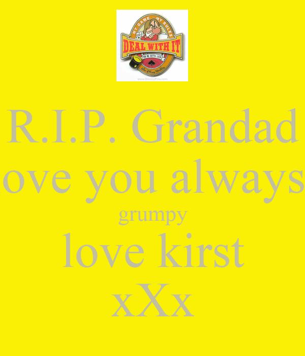 R.I.P. Grandad love you always  grumpy love kirst xXx