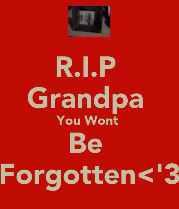 R.I.P  Grandpa  You Wont  Be  Forgotten<'3