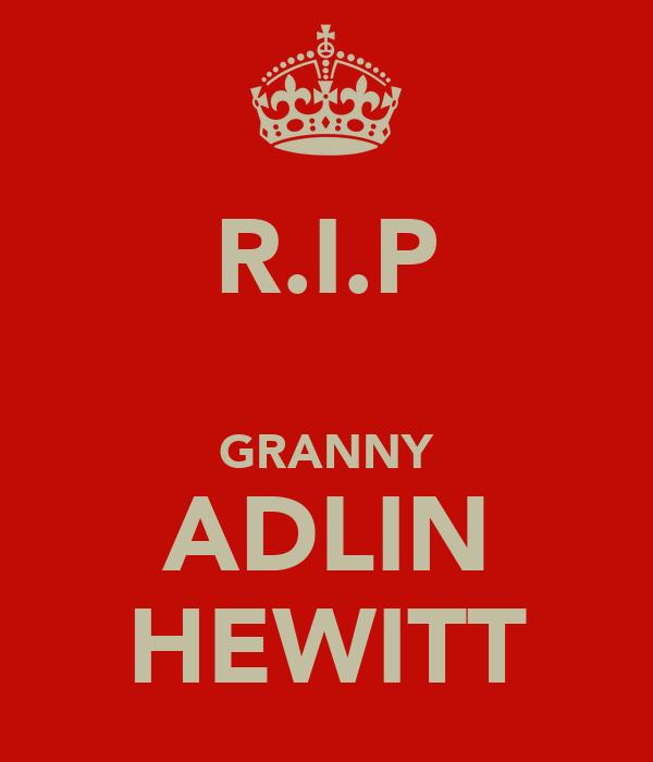 R.I.P  GRANNY ADLIN HEWITT