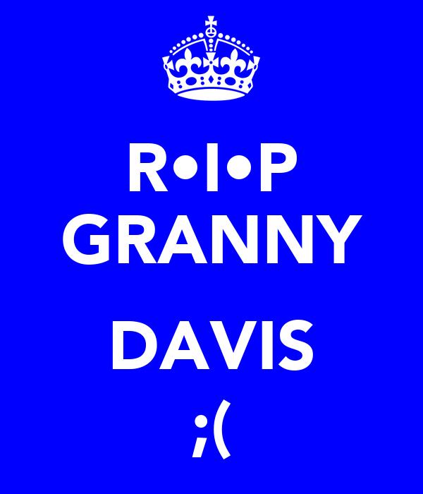 R•I•P GRANNY  DAVIS ;(