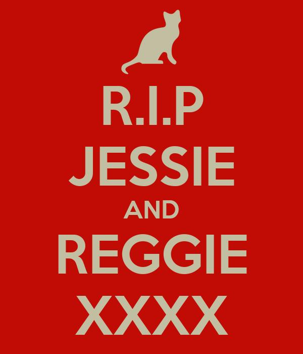 R.I.P JESSIE AND REGGIE XXXX