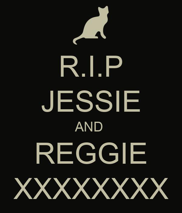 R.I.P JESSIE AND  REGGIE XXXXXXXX