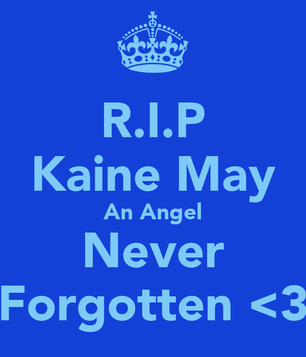 R.I.P Kaine May An Angel Never Forgotten <3