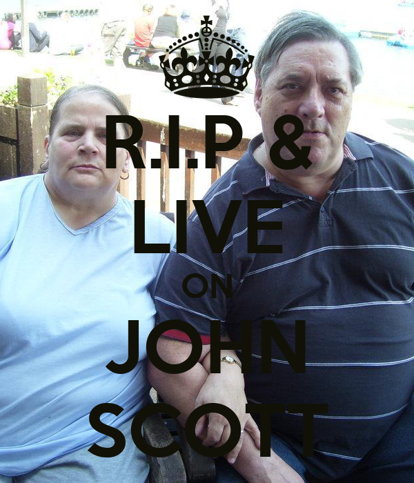 R.I.P & LIVE ON JOHN SCOTT