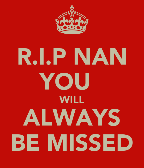 R.I.P NAN YOU   WILL ALWAYS BE MISSED