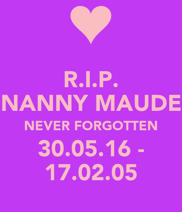 R.I.P. NANNY MAUDE NEVER FORGOTTEN 30.05.16 - 17.02.05
