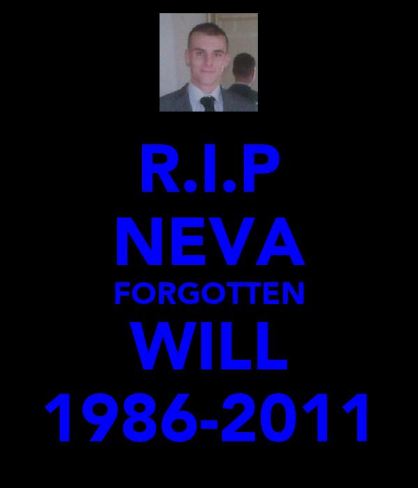 R.I.P NEVA FORGOTTEN WILL 1986-2011