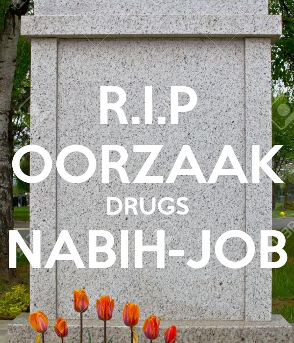 R.I.P OORZAAK DRUGS NABIH-JOB