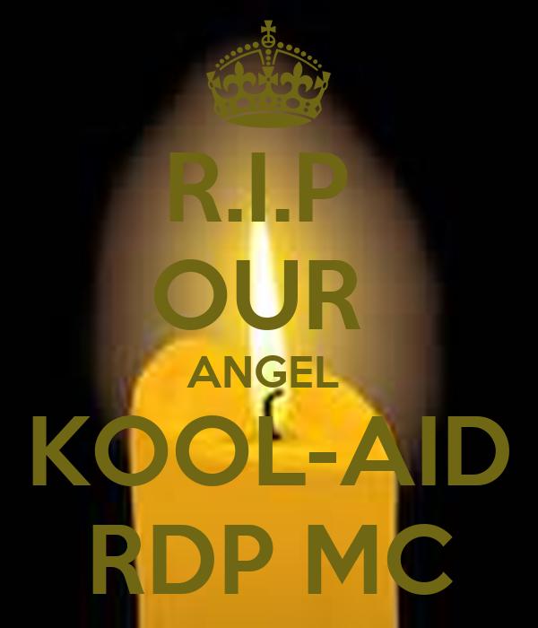 R.I.P  OUR  ANGEL  KOOL-AID RDP MC