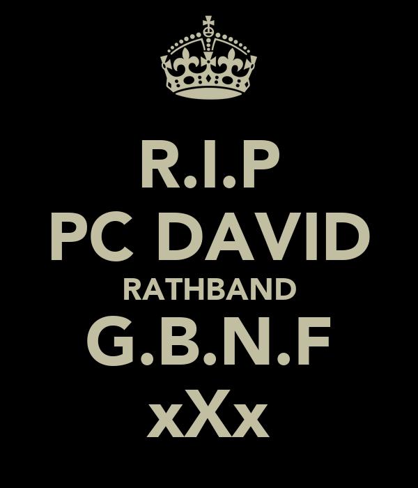 R.I.P PC DAVID RATHBAND G.B.N.F xXx