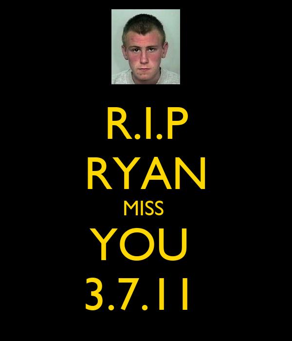 R.I.P RYAN MISS  YOU  3.7.11