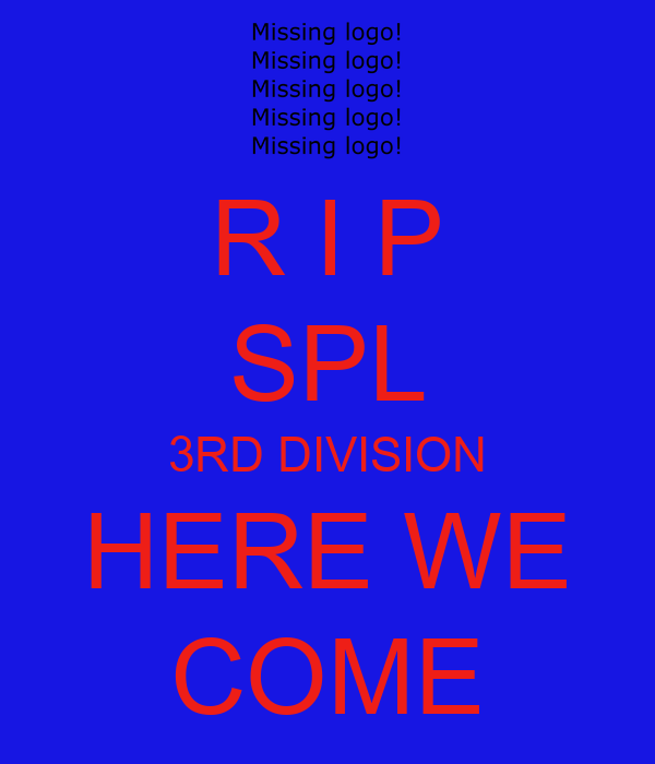 R I P SPL 3RD DIVISION HERE WE COME