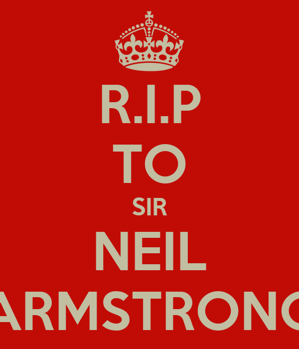R.I.P TO SIR NEIL ARMSTRONG