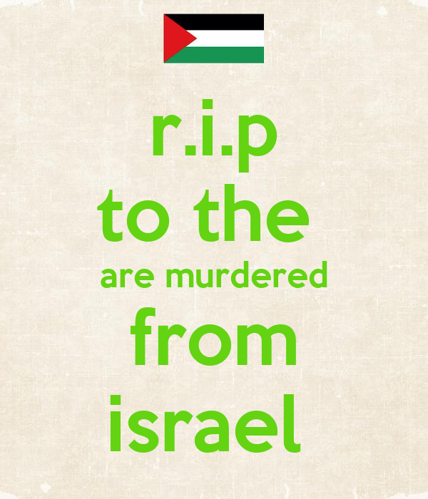 r.i.p to the  are murdered from israel