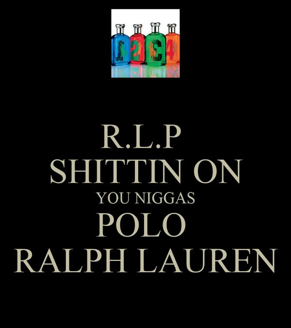 R.L.P  SHITTIN ON YOU NIGGAS POLO  RALPH LAUREN