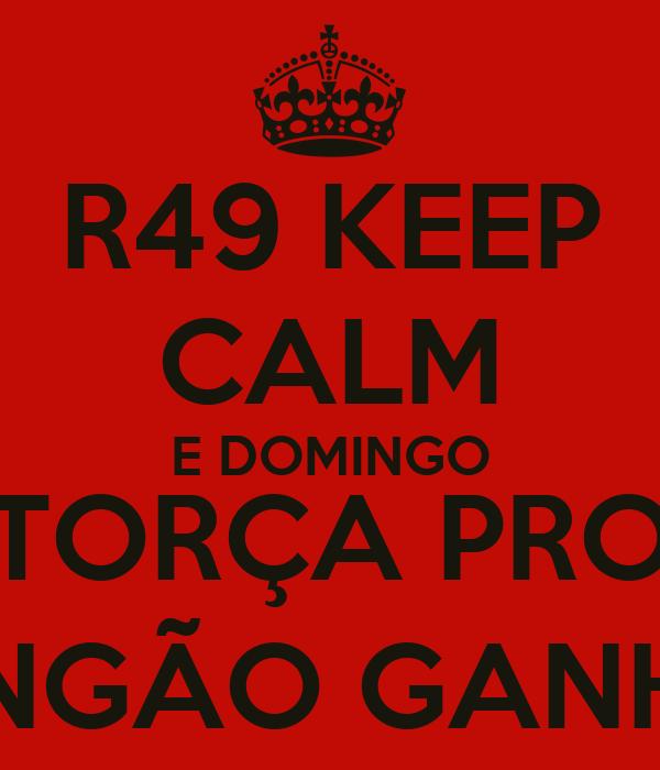 R49 KEEP CALM E DOMINGO TORÇA PRO MENGÃO GANHAR