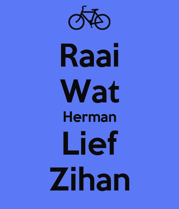 Raai Wat Herman Lief Zihan