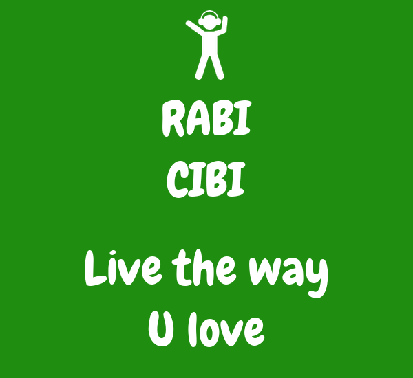 RABI CIBI  Live the way U love