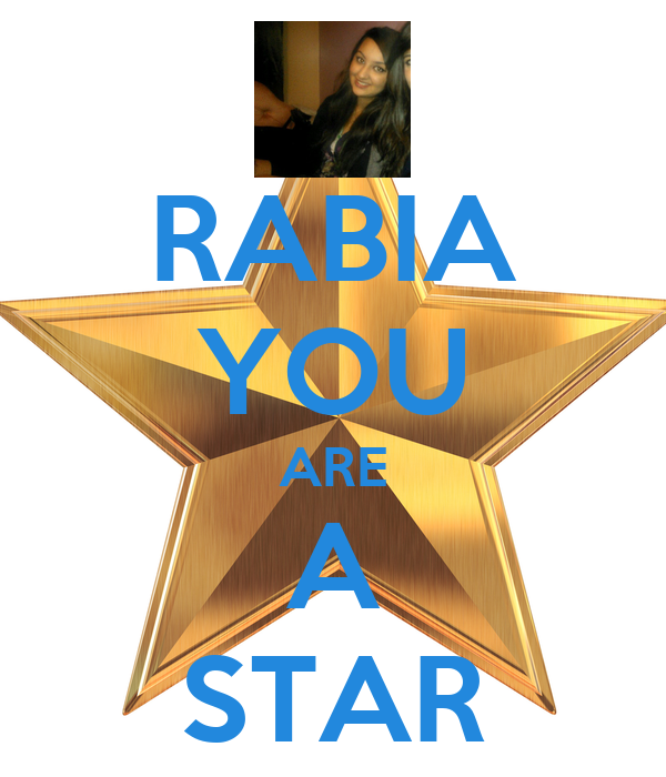 RABIA YOU ARE A STAR
