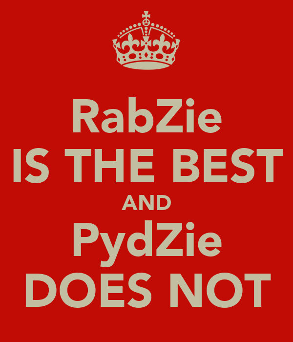RabZie IS THE BEST AND PydZie DOES NOT