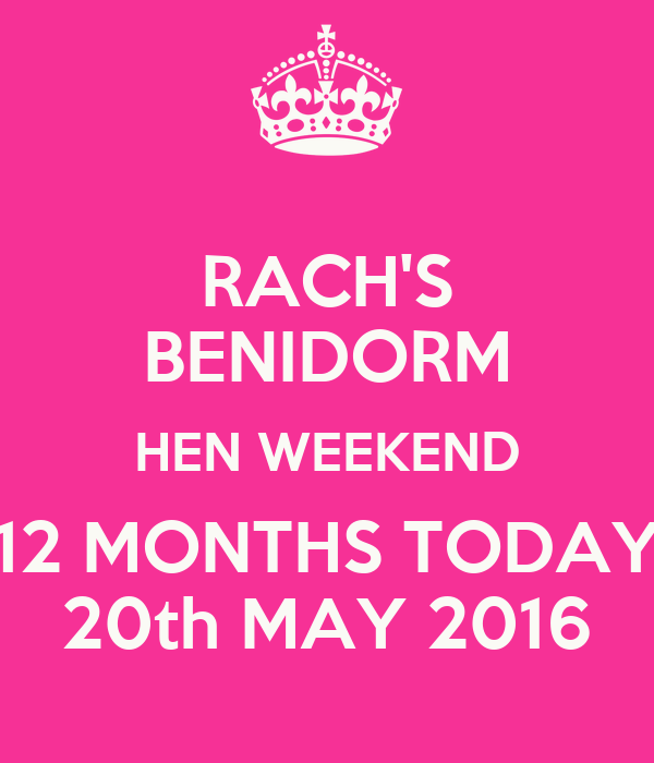 RACH'S BENIDORM HEN WEEKEND 12 MONTHS TODAY 20th MAY 2016