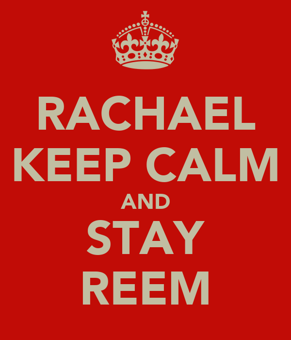 RACHAEL KEEP CALM AND STAY REEM