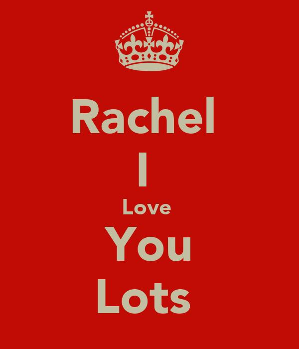 Rachel  I  Love  You Lots