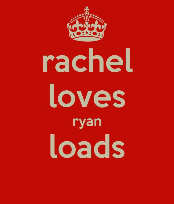 rachel loves ryan loads