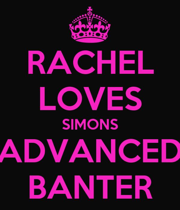 RACHEL LOVES SIMONS ADVANCED BANTER
