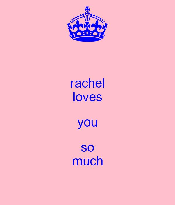 rachel loves you so much