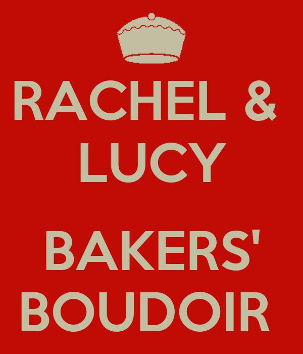 RACHEL &  LUCY  BAKERS' BOUDOIR