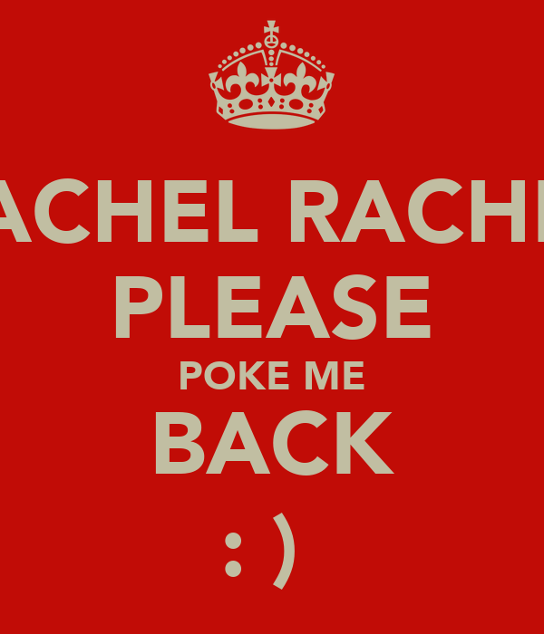 RACHEL RACHEL PLEASE POKE ME BACK : )