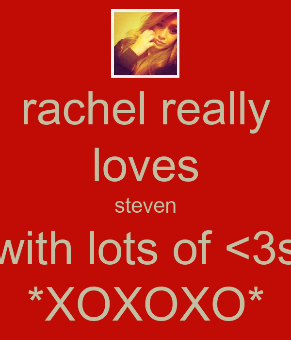 rachel really loves steven with lots of <3s *XOXOXO*