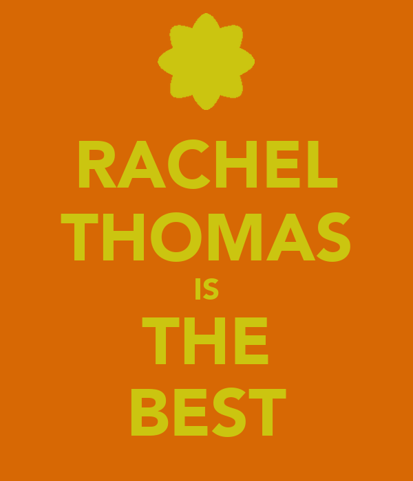 RACHEL THOMAS IS THE BEST