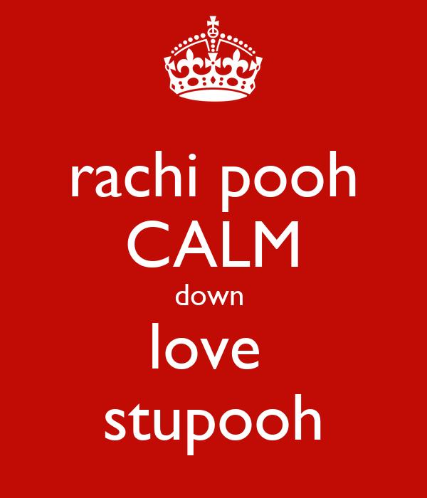 rachi pooh CALM down  love  stupooh