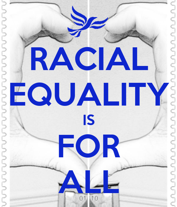 RACIAL EQUALITY IS FOR ALL