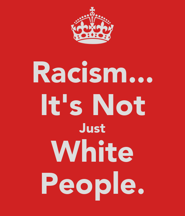 Racism... It's Not Just White People.