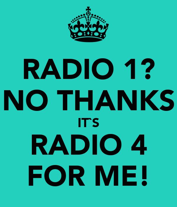 RADIO 1? NO THANKS IT`S RADIO 4 FOR ME!