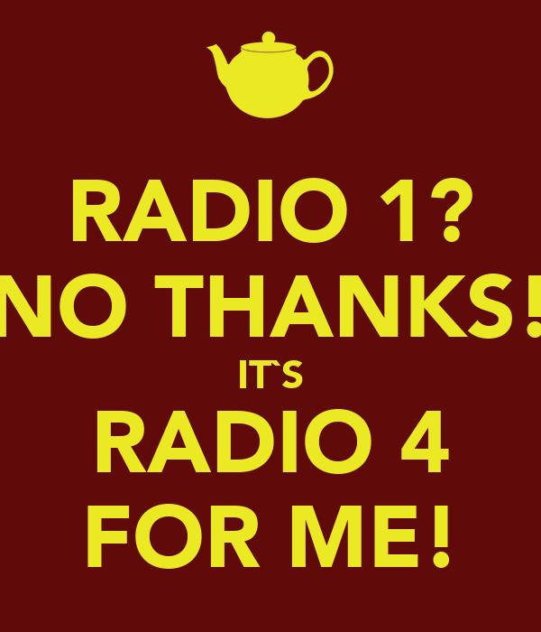 RADIO 1? NO THANKS! IT`S RADIO 4 FOR ME!