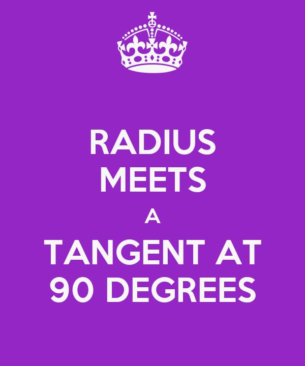 RADIUS MEETS A TANGENT AT 90 DEGREES