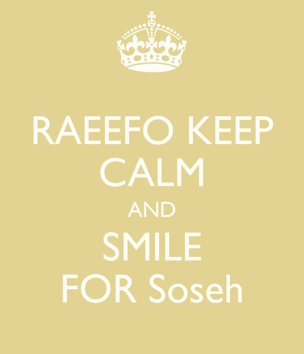 RAEEFO KEEP CALM AND SMILE FOR Soseh
