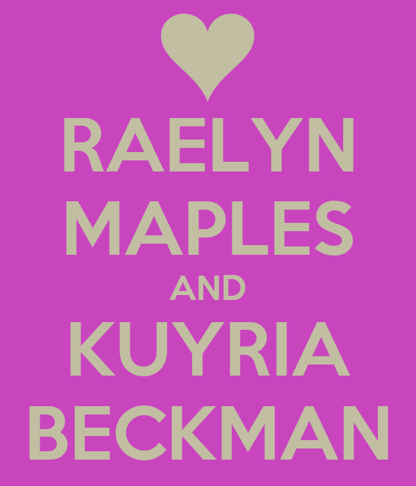 RAELYN MAPLES AND KUYRIA BECKMAN