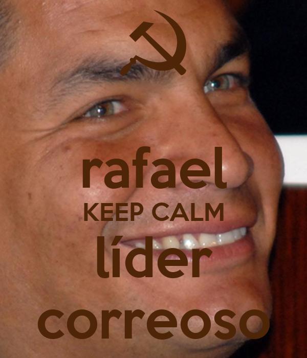 rafael KEEP CALM líder correoso