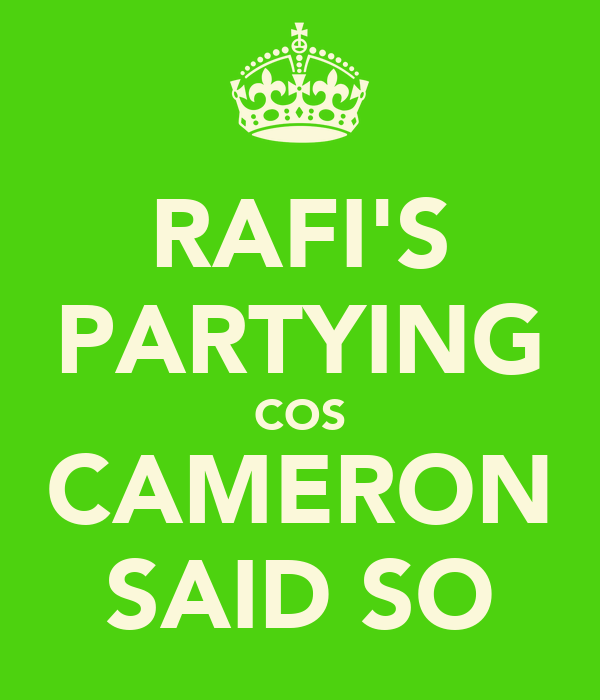 RAFI'S PARTYING COS CAMERON SAID SO