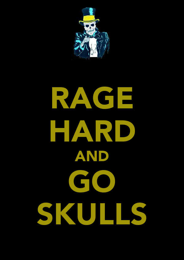 RAGE HARD AND GO SKULLS