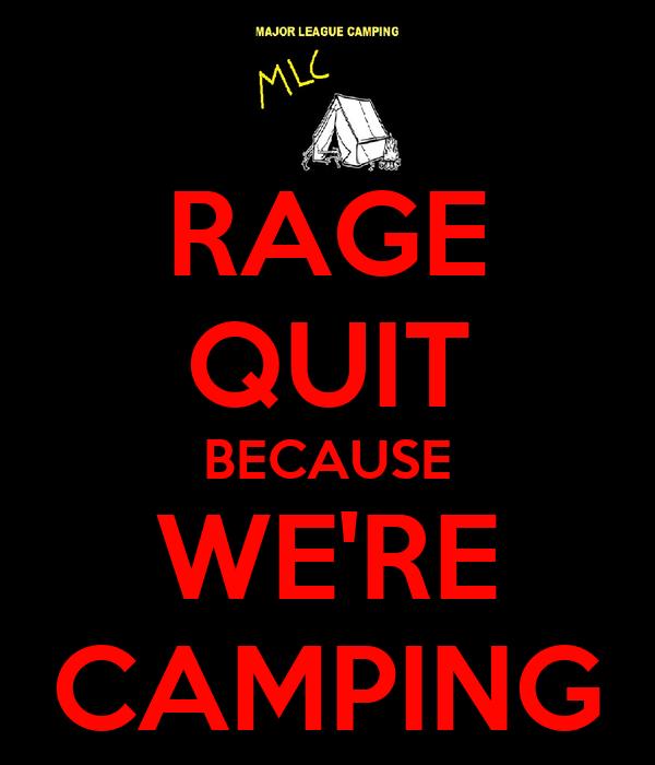 RAGE QUIT BECAUSE WE'RE CAMPING